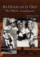 As Good As It Got: The 1944 St. Louis Browns, by David Alan Heller