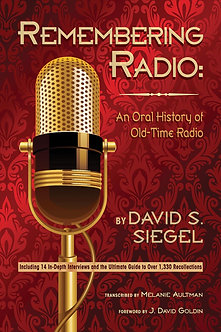Remembering Radio: An Oral History of Old Time Radio, by David S. Siegel