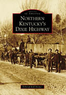 Northern Kentucky's Dixie Highway, by Deborah Kohl Kremer