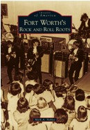 Fort Worth's Rock and Roll Roots, by Mark A. Nobles