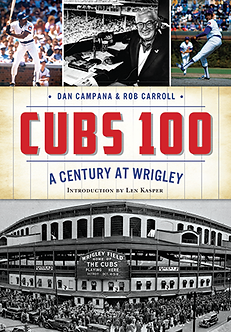 Cubs 100: A Century at Wrigley, by Dan Campana and Rob Carroll
