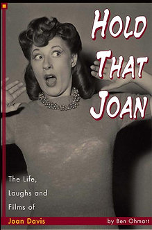 Hold That Joan: The Life, Laughs and Films of Joan Davis, by Ben Ohmart