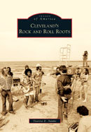 Cleveland's Rock and Roll Roots, by Deanna R. Adams