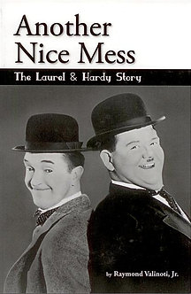 Another Nice Mess: The Laurel & Hardy Story, by Raymond Valinoti, Jr.
