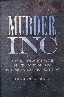 Murder Inc.: The Mafia's Hit Men in New York City, by Graham K. Bell
