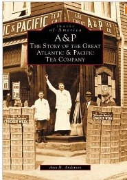 A&P: The Story of the Great Atlantic & Pacific Tea Company,  by Avis H. Anderson