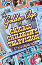 The Golden Age of Chicago Children's Television, by Ted Okuda and Jack Mulqueen