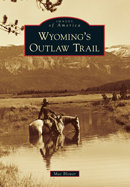 Wyoming's Outlaw Trail, by Mac Blewer