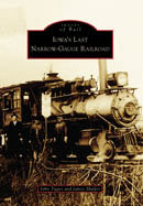 Iowa's Last Narrow-Gauge Railroad, by John Tigges and James Shaffer