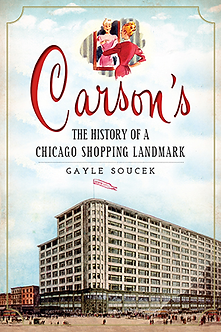 Carson's: The History of a Chicago Shopping Landmark, by Gayle Soucek