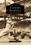 Yankees Baseball: The Golden Age, by Richard Bak