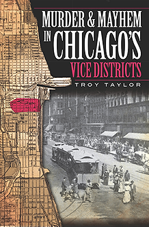 Murder and Mayhem in Chicago's Vice Districts, by Troy Taylor