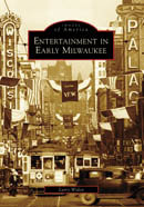 Entertainment in Early Milwaukee, by Larry Widen
