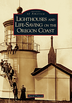 Lighthouses and LifeSaving on the Oregon Coast, by David Pinyerd