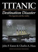 Titanic: Destination Disaster, by John P. Eaton & Charles A. Haas
