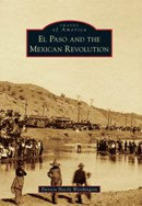 El Paso and The Mexican Revolution, by Patricia Haesly Worthington