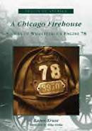A Chicago Firehouse: Stories of Wrigleyville's Engine 78,  by Karen Kruse