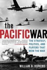The Pacific War: The Strategies, Politics and Players, by William B. Hopkins