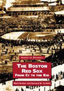 The Boston Red Sox: From CY to the Kid, by Mark Rucker and Bernard M. Corbett