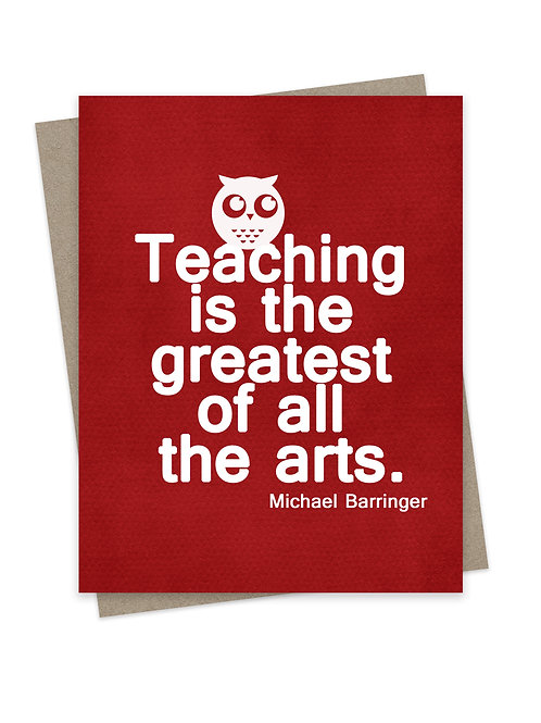Teaching is the Greatest of all the Arts