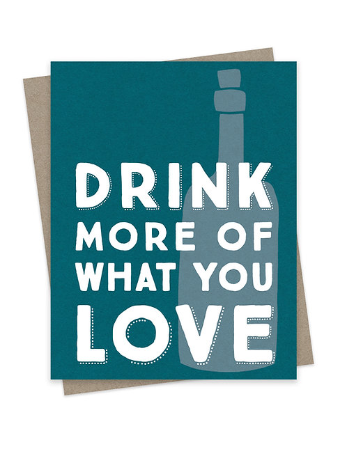 Drink More of What You Love