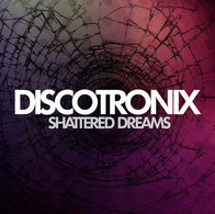 Discotronix - Shattered Dreams