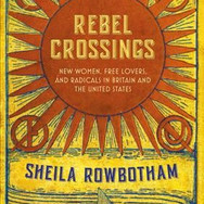 Book Jacket: Rebel Crossings: New Women, Free Lovers, and Radicals in Britain and the United States