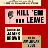 Book jacket: Kill 'Em and Leave: Searching for James Brown and the American Soul