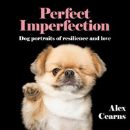 Book jacket: Perfect Imperfection: Dog Portraits of Resilience and Love