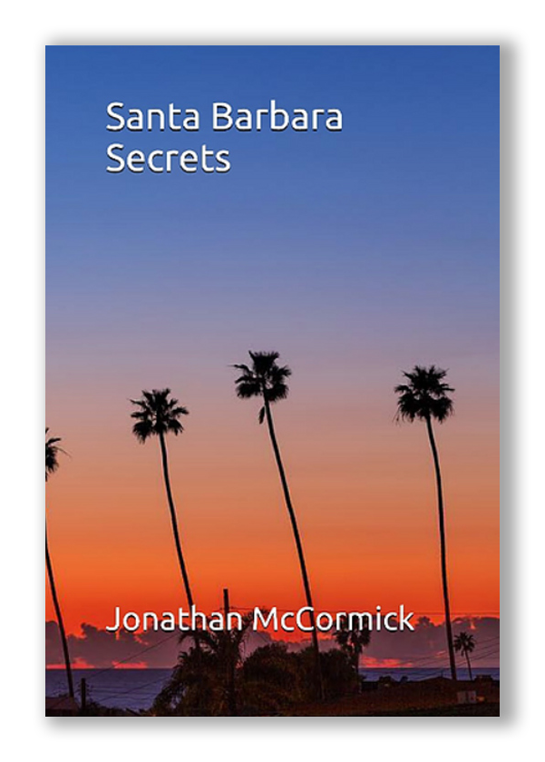 Santa Barbara Secrets, A book by Author Jonathan McCormick, book cover with palm trees and Santa Barbara in the background