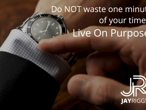 Do NOT waste one minute of your time... Live On Purpose. (pt 1)
