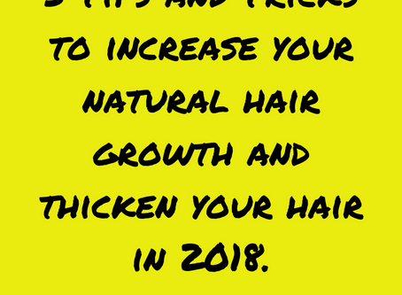 3 Tips and Tricks to increase your natural hair growth and thicken your hair in 2020