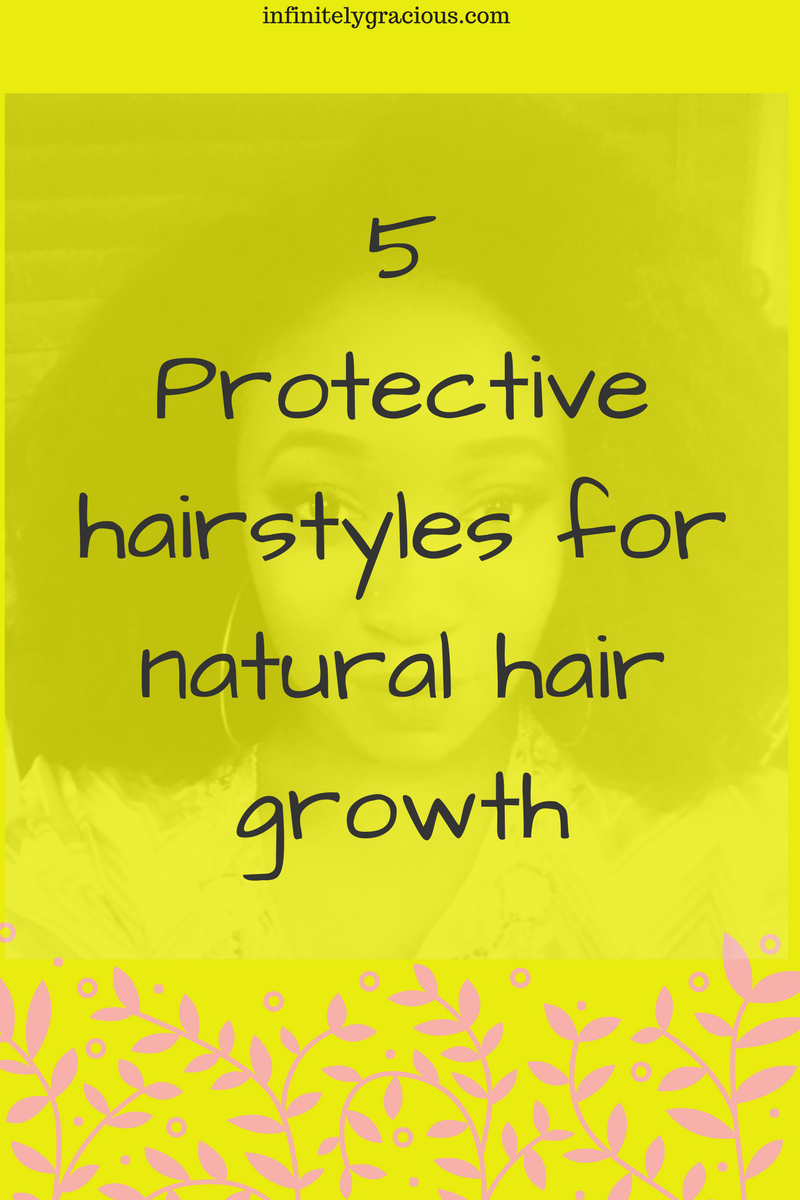 5 protective hairstyles for natural hair growth