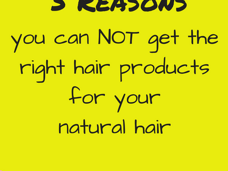 3 reasons you can NOT get the right type of products for your natural hair