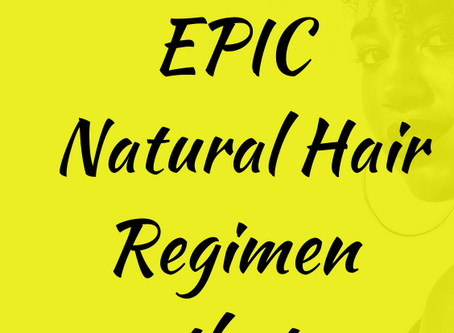 How to Build an EPIC Natural Hair Regimen that WORKS!