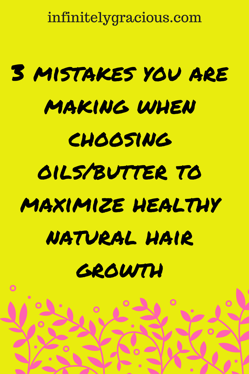 mistakes you make when choosing oils/butter for natural hair growth