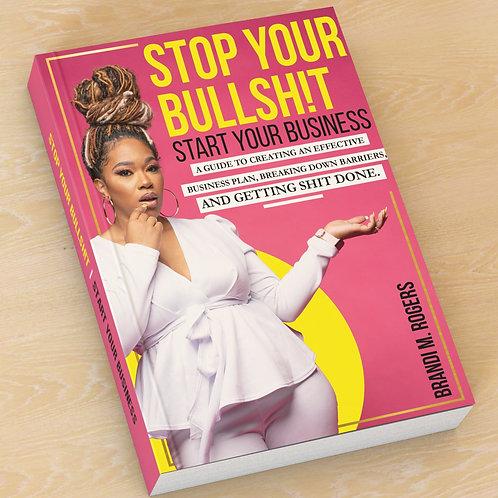 Stop Your Bullsh!t | Start Your Business