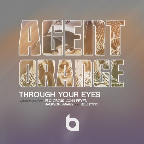 Agent Orange - Through Your Eyes (Remixes)