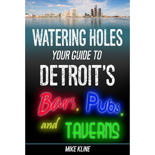 Watering Holes: Your Guide to Detroit's Bars, Pubs, and Taverns