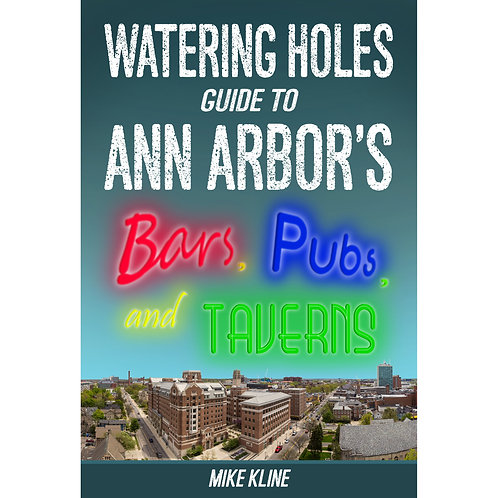 Watering Holes: Your Guide to Ann Arbor's Bars, Pubs, and Taverns
