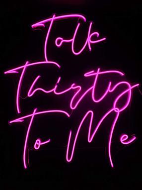 Neon Talk Thirty to Me