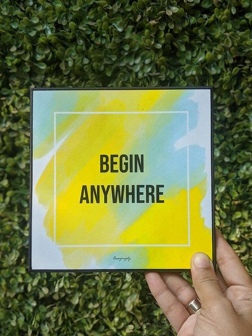 Begin Anywhere - Art frame