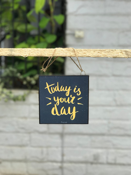 Today is your day - Art Frame