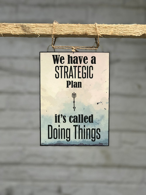 We have a strategic plan its called doing things - Art Frame