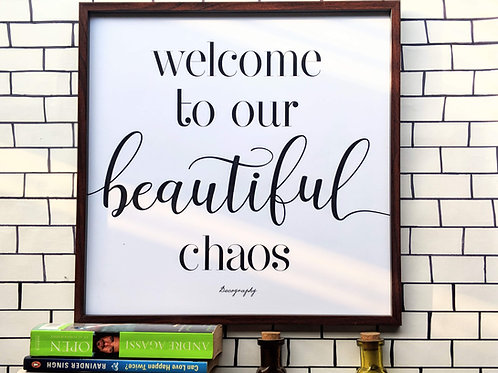 Welcome to our beautiful chaos - Art frame