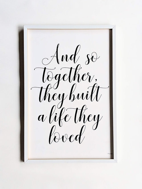 And so together they built a life they loved -  Art frame