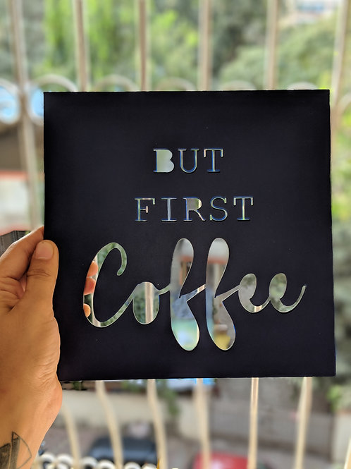 But first Coffee -  Acrylic Art frame