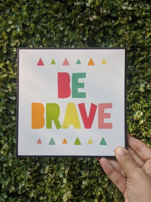 Be Brave  - art frame