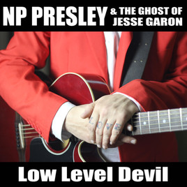 "NP Presley & The Ghost of Jesse Garon - ""Low Level Devil"""