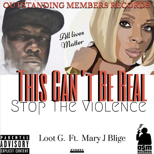 THIS CANT BE REAL (OUTSTANDING MEMBERS) LOOT G FT. MARY J BLIGE